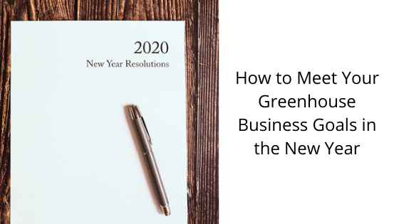 """A picture of a pad of paper is to the left. It says, """"2020 New Year's Resolutions."""" The blog title is to the right. It says, """"How to Meet Your Greenhouse Business Goals in the New Year."""""""