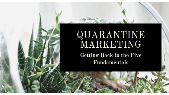 Image for Quarantine Marketing: Getting Back to the Five Fundamentals