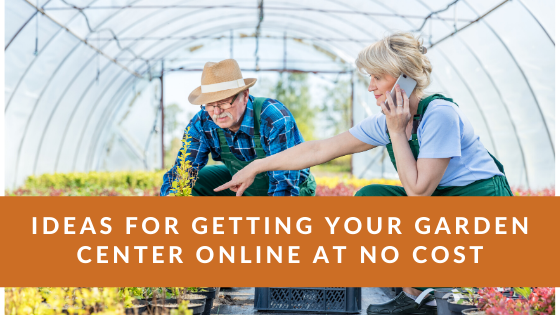 Image for Ideas for Getting Your Garden Center Online at No Cost